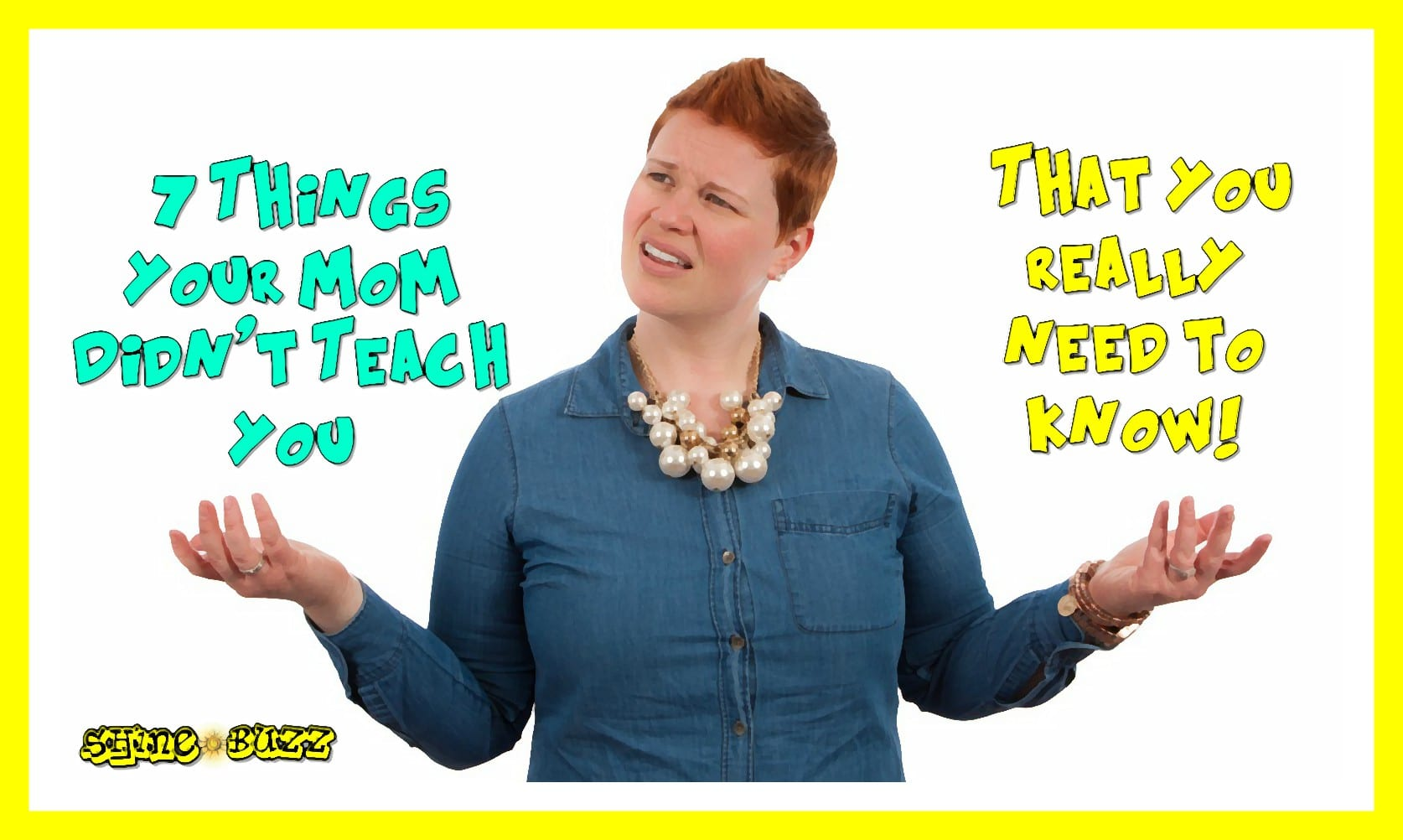 7 Things Your Mom Didn't Teach You (That You NEED to Know!)